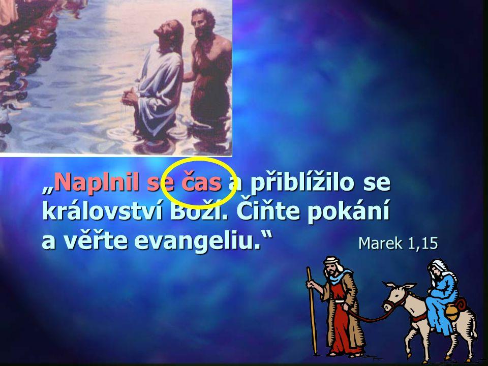 """""""Naplnil se čas a přiblížilo se království Boží"""