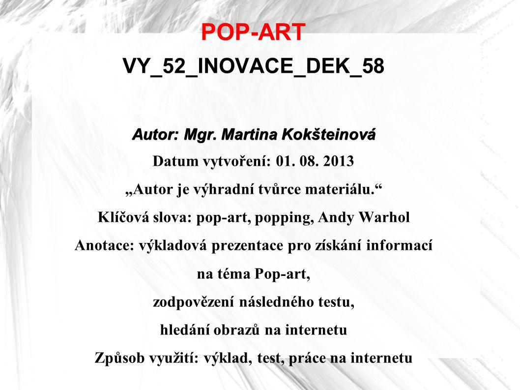 POP-ART VY_52_INOVACE_DEK_58 Autor: Mgr. Martina Kokšteinová