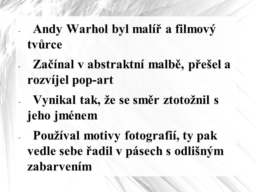 Andy Warhol byl malíř a filmový tvůrce