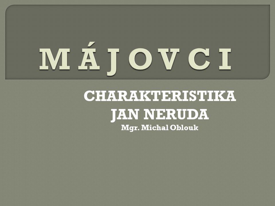 CHARAKTERISTIKA JAN NERUDA Mgr. Michal Oblouk