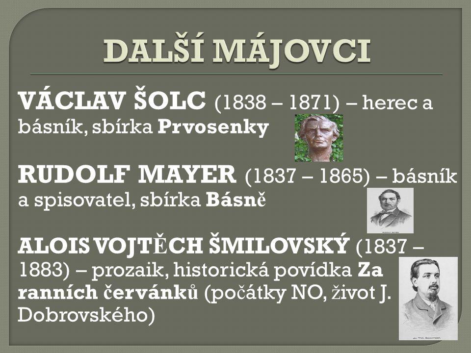 DALŠÍ MÁJOVCI VÁCLAV ŠOLC (1838 – 1871) – herec a básník, sbírka Prvosenky. RUDOLF MAYER (1837 – 1865) – básník a spisovatel, sbírka Básně.