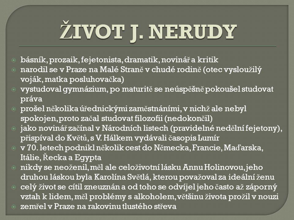 ŽIVOT J. NERUDY básník, prozaik, fejetonista, dramatik, novinář a kritik.