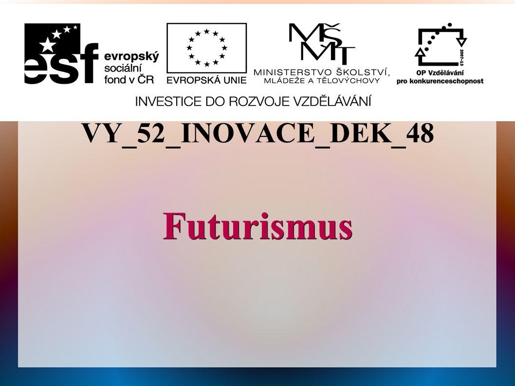 VY_52_INOVACE_DEK_48 Futurismus