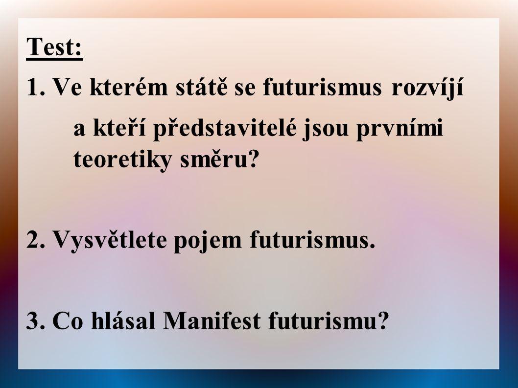 Test: 1. Ve kterém státě se futurismus rozvíjí. a kteří představitelé jsou prvními teoretiky směru
