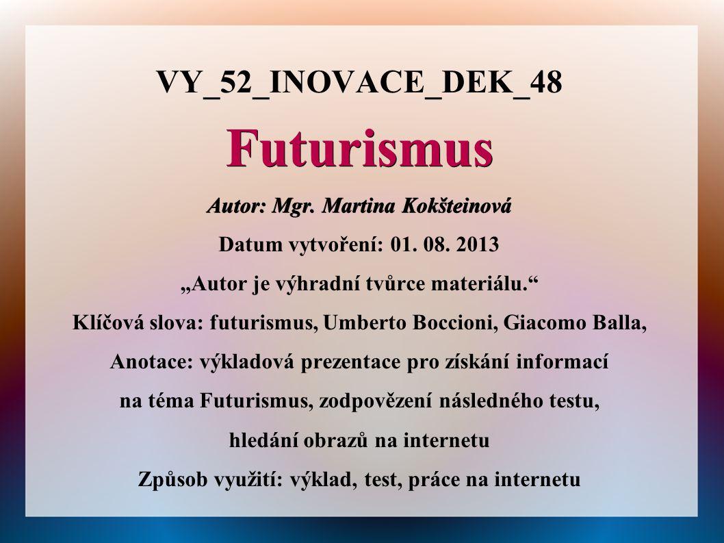 Futurismus VY_52_INOVACE_DEK_48 Autor: Mgr. Martina Kokšteinová