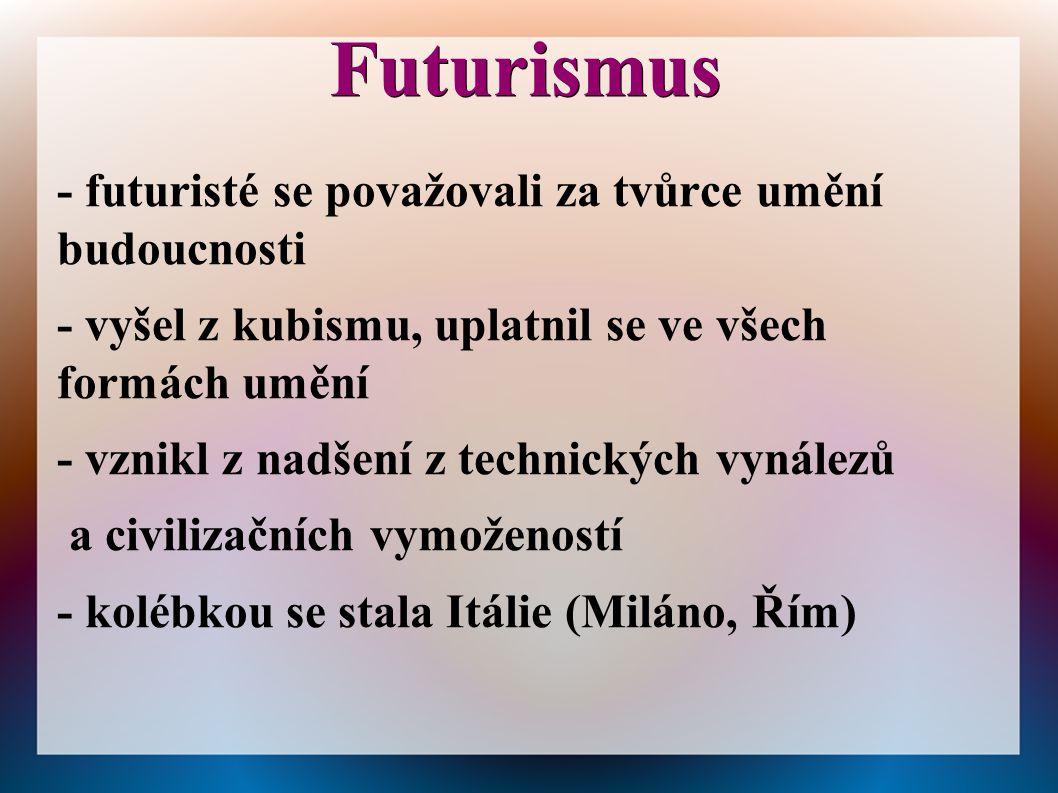 Futurismus - futuristé se považovali za tvůrce umění budoucnosti