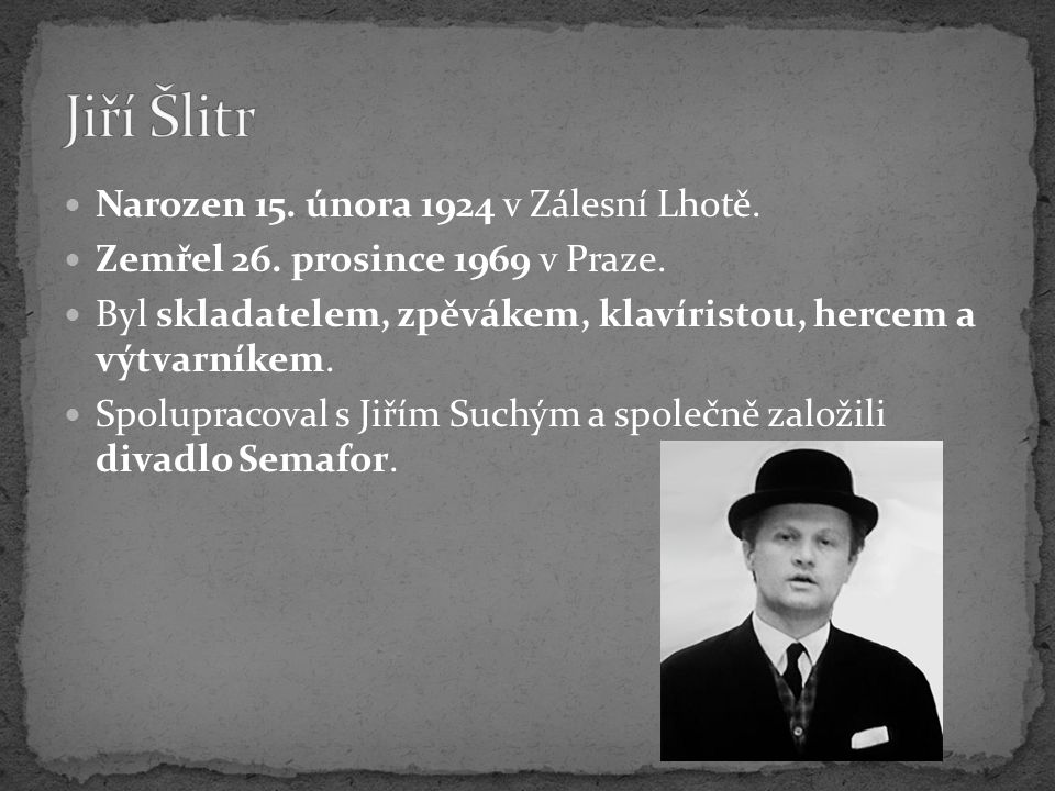 Jiří Šlitr Narozen 15. února 1924 v Zálesní Lhotě.