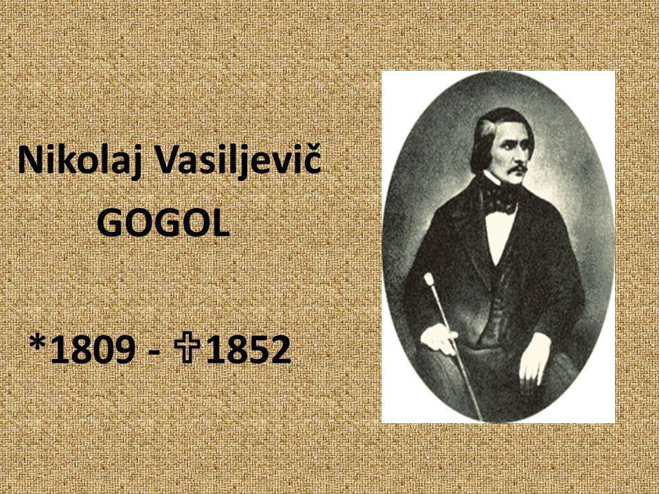 Nikolaj Vasiljevič GOGOL *1809 - 1852