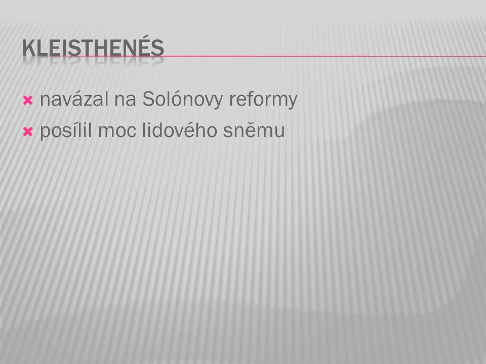 Kleisthenés navázal na Solónovy reformy posílil moc lidového sněmu