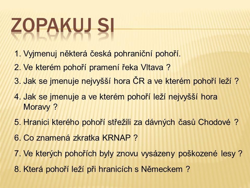 ZOPAKUJ SI 1. Vyjmenuj některá česká pohraniční pohoří.