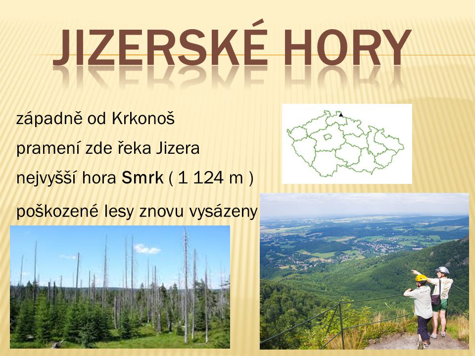 JIZERSKÉ HORY západně od Krkonoš pramení zde řeka Jizera
