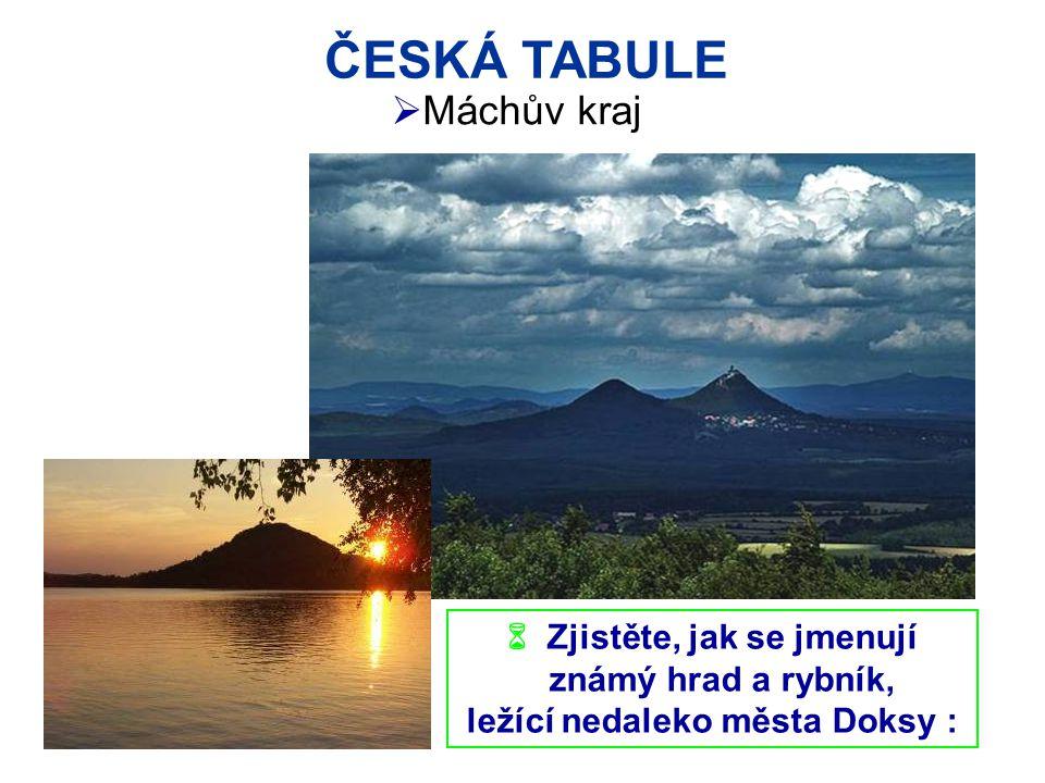 Zjistěte, jak se jmenují ležící nedaleko města Doksy :
