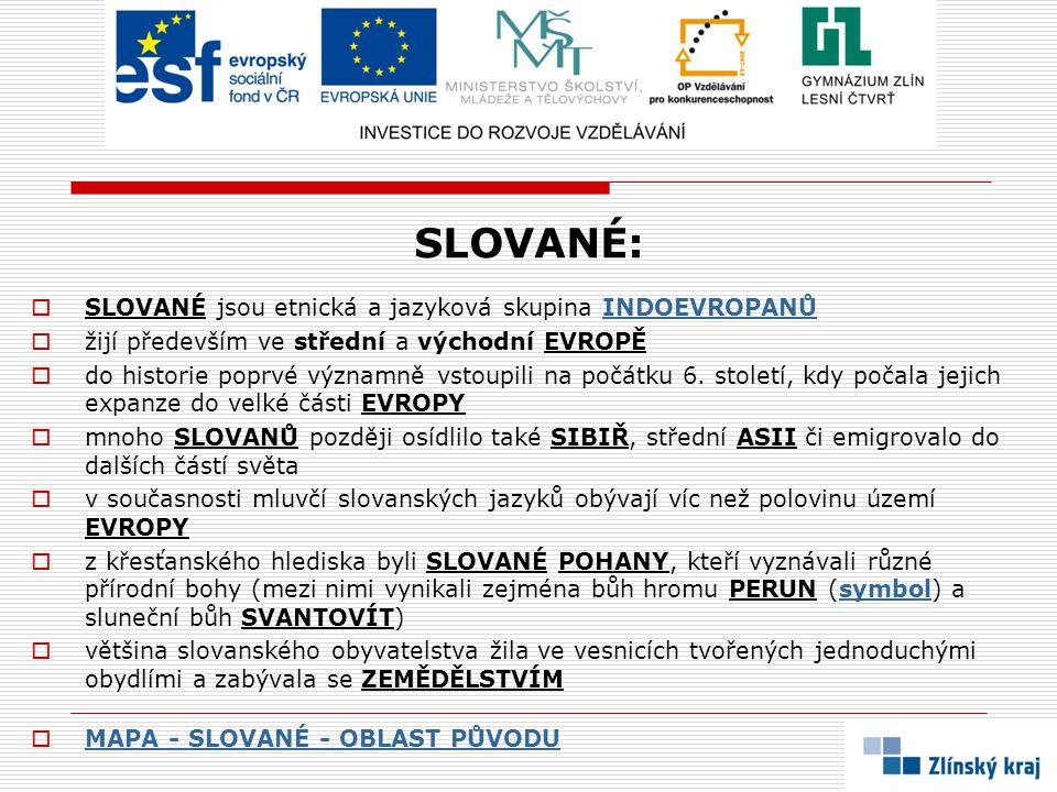 SLOVANÉ: SLOVANÉ jsou etnická a jazyková skupina INDOEVROPANŮ