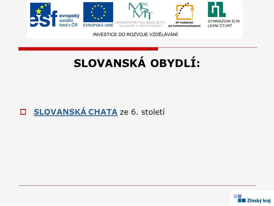 SLOVANSKÁ OBYDLÍ: SLOVANSKÁ CHATA ze 6. století
