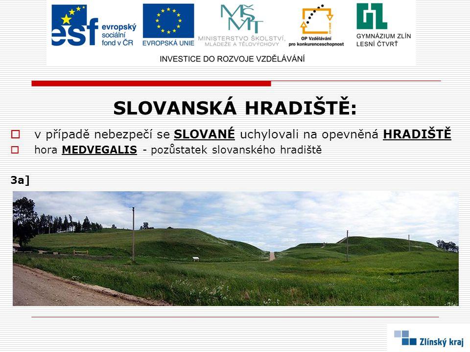 SLOVANSKÁ HRADIŠTĚ: v případě nebezpečí se SLOVANÉ uchylovali na opevněná HRADIŠTĚ. hora MEDVEGALIS - pozůstatek slovanského hradiště.
