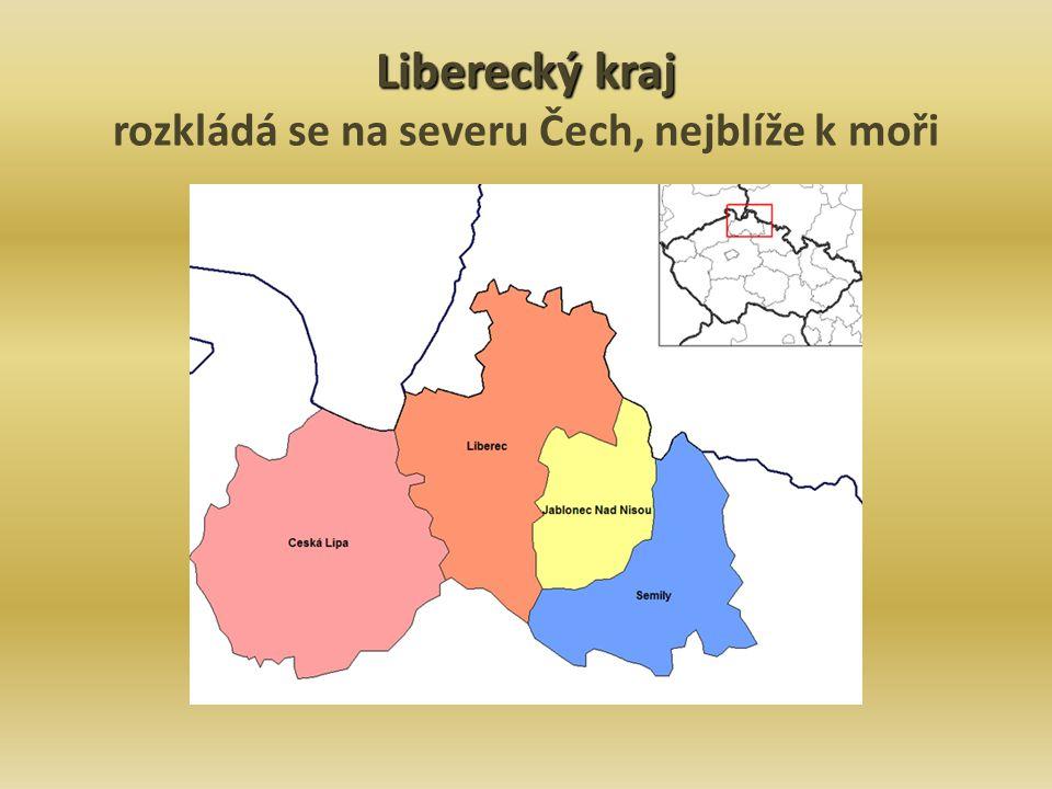 Liberecký kraj rozkládá se na severu Čech, nejblíže k moři