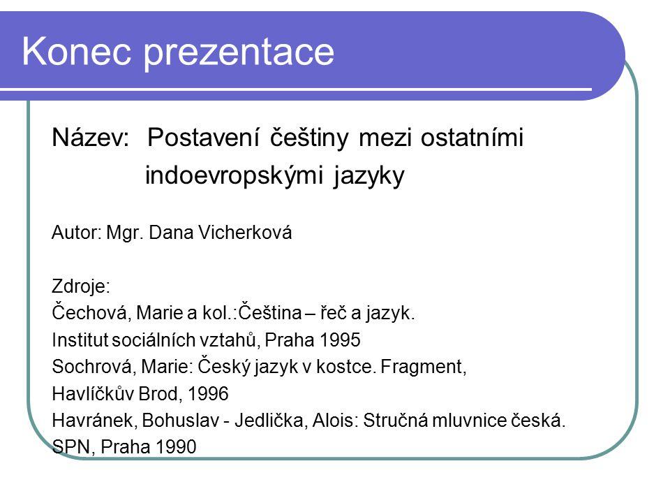 Konec prezentace Název: Postavení češtiny mezi ostatními