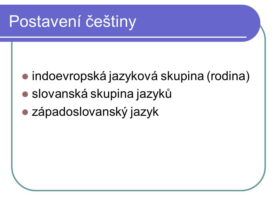 Postavení češtiny indoevropská jazyková skupina (rodina)