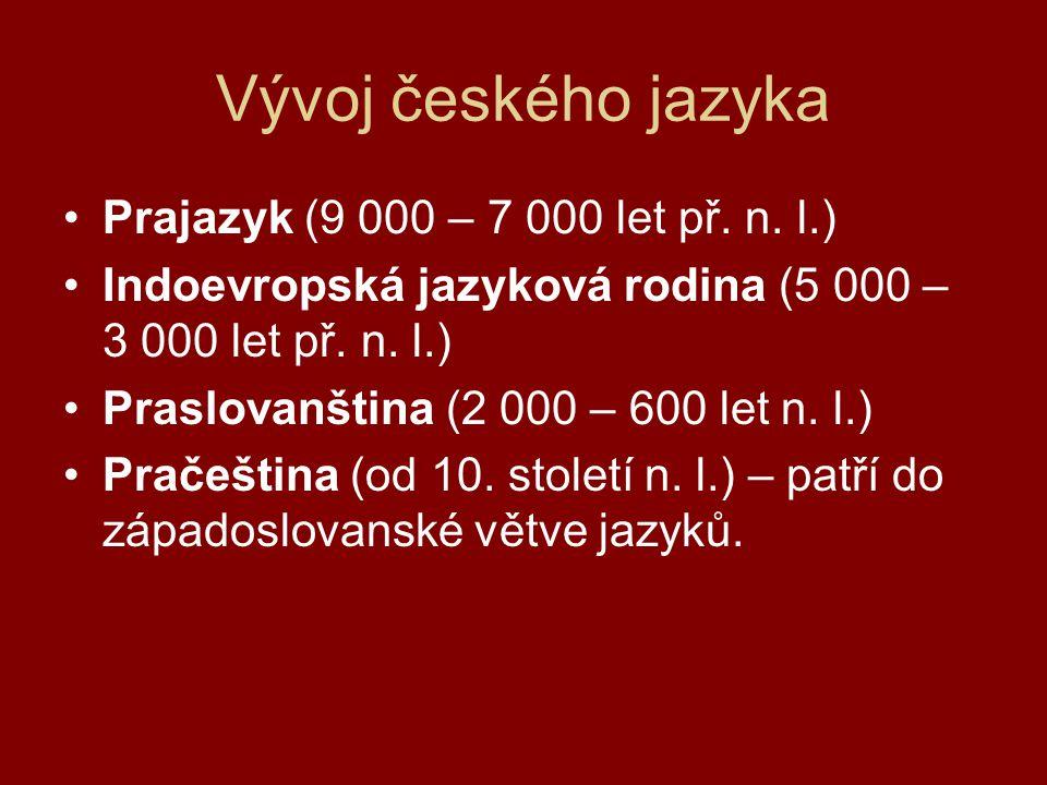 Vývoj českého jazyka Prajazyk (9 000 – 7 000 let př. n. l.)
