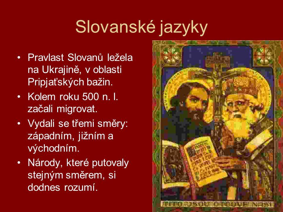 Slovanské jazyky Pravlast Slovanů ležela na Ukrajině, v oblasti Pripjaťských bažin. Kolem roku 500 n. l. začali migrovat.