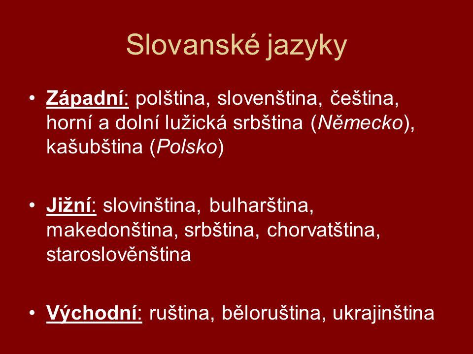 Slovanské jazyky Západní: polština, slovenština, čeština, horní a dolní lužická srbština (Německo), kašubština (Polsko)