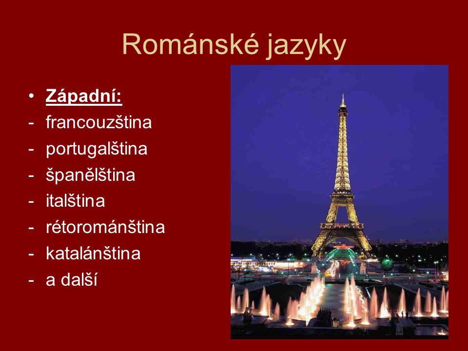 Románské jazyky Západní: francouzština portugalština španělština