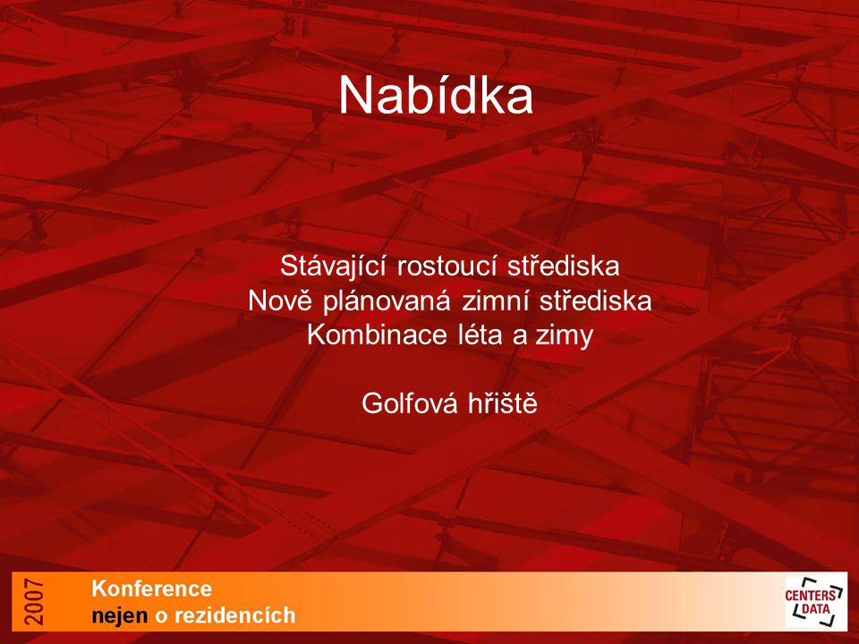 Nabídka Stávající rostoucí střediska Nově plánovaná zimní střediska Kombinace léta a zimy Golfová hřiště.