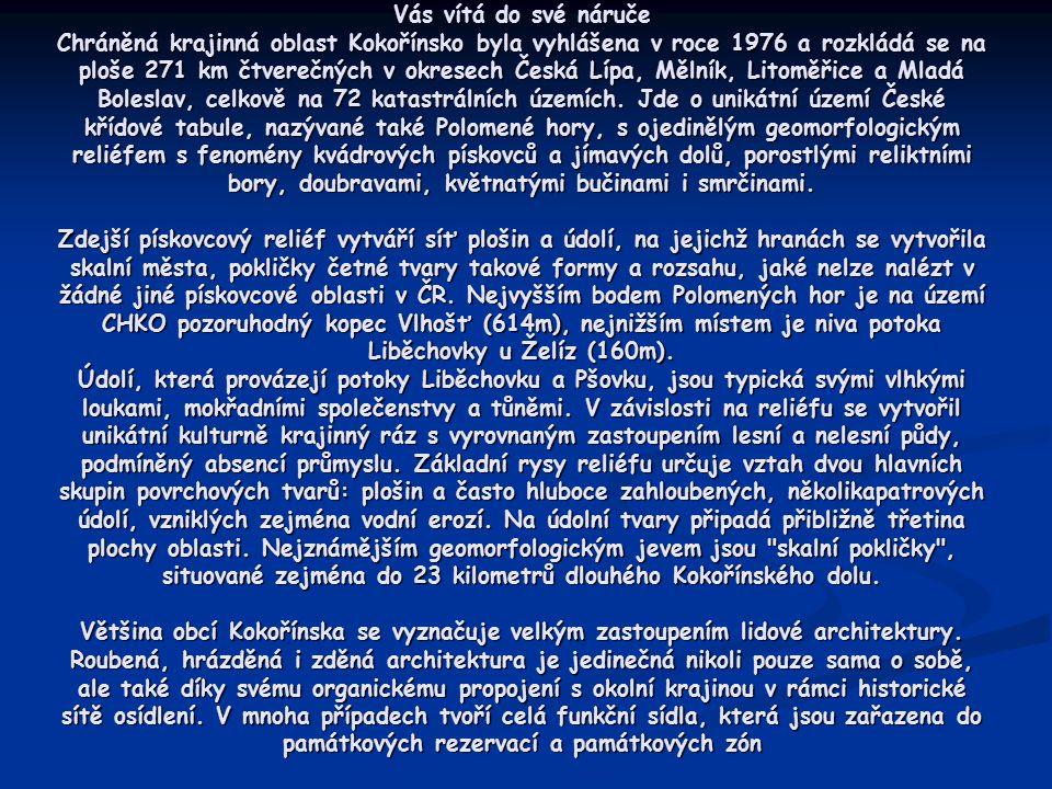 Vás vítá do své náruče Chráněná krajinná oblast Kokořínsko byla vyhlášena v roce 1976 a rozkládá se na ploše 271 km čtverečných v okresech Česká Lípa, Mělník, Litoměřice a Mladá Boleslav, celkově na 72 katastrálních územích.