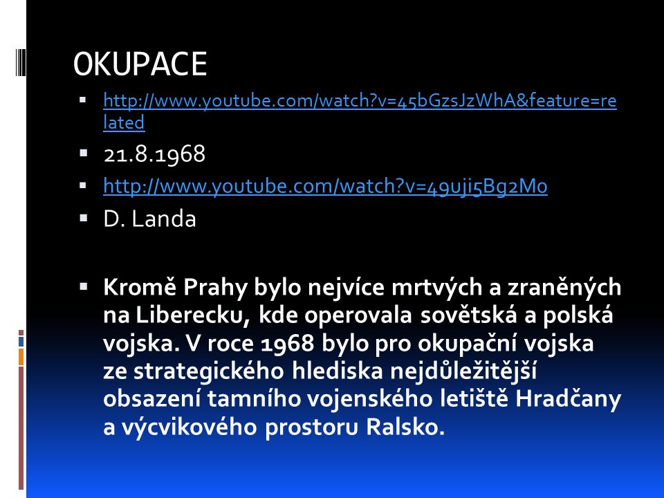 OKUPACE http://www.youtube.com/watch v=45bGzsJzWhA&feature=re lated. 21.8.1968. http://www.youtube.com/watch v=49uji5Bg2M0.