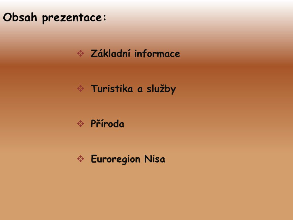 Obsah prezentace: Základní informace Turistika a služby Příroda