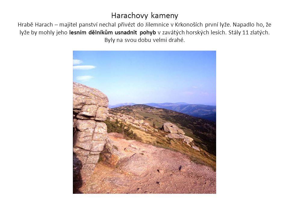 Harachovy kameny Hrabě Harach – majitel panství nechal přivézt do Jilemnice v Krkonoších první lyže.