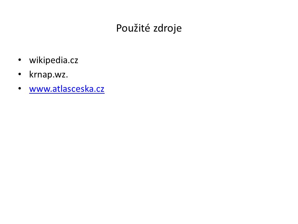 Použité zdroje wikipedia.cz krnap.wz. www.atlasceska.cz