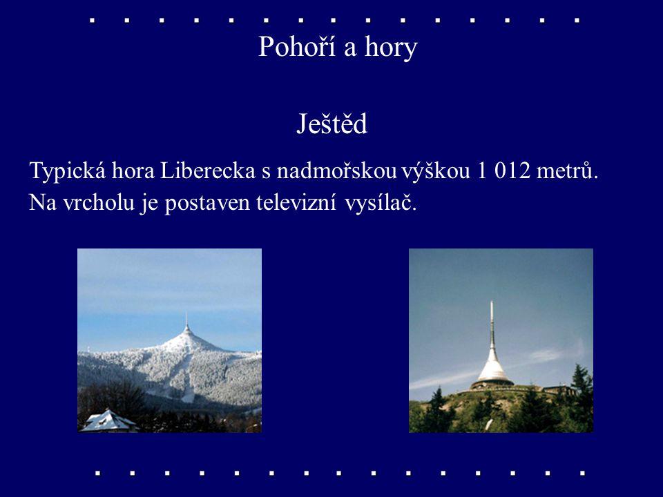 Pohoří a hory Ještěd. Typická hora Liberecka s nadmořskou výškou 1 012 metrů.