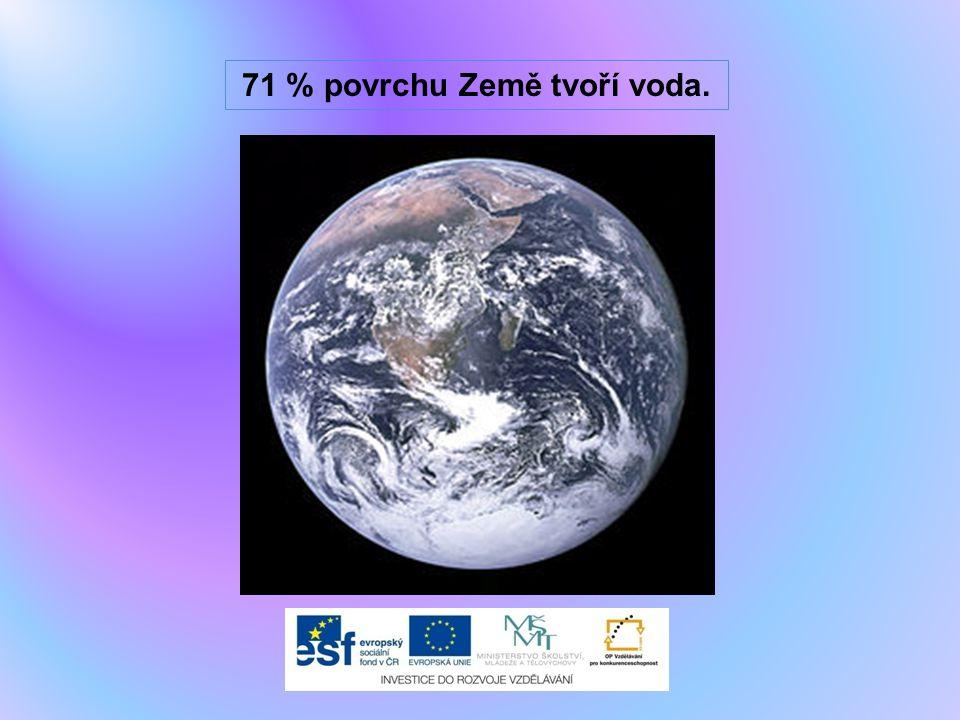 71 % povrchu Země tvoří voda.