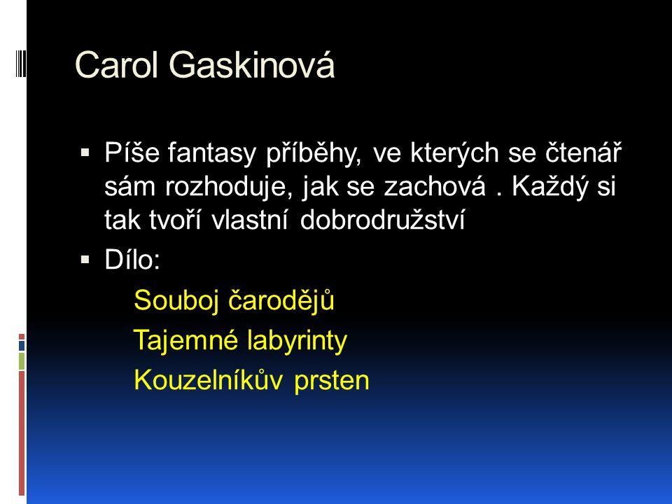 Carol Gaskinová Píše fantasy příběhy, ve kterých se čtenář sám rozhoduje, jak se zachová . Každý si tak tvoří vlastní dobrodružství.