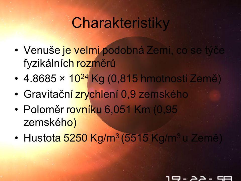Charakteristiky Venuše je velmi podobná Zemi, co se týče fyzikálních rozměrů. 4.8685 × 1024 Kg (0,815 hmotnosti Země)