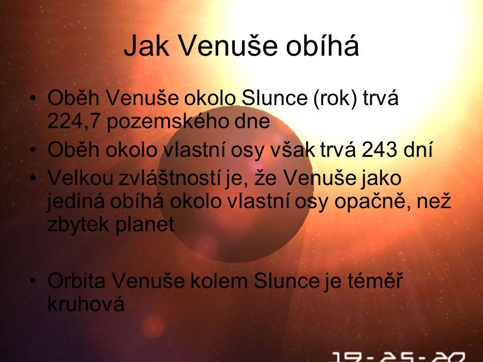Jak Venuše obíhá Oběh Venuše okolo Slunce (rok) trvá 224,7 pozemského dne. Oběh okolo vlastní osy však trvá 243 dní.