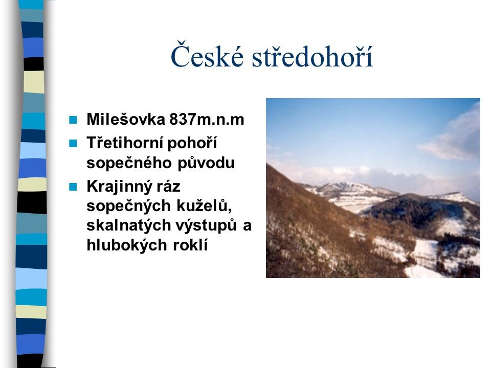 České středohoří Milešovka 837m.n.m Třetihorní pohoří sopečného původu