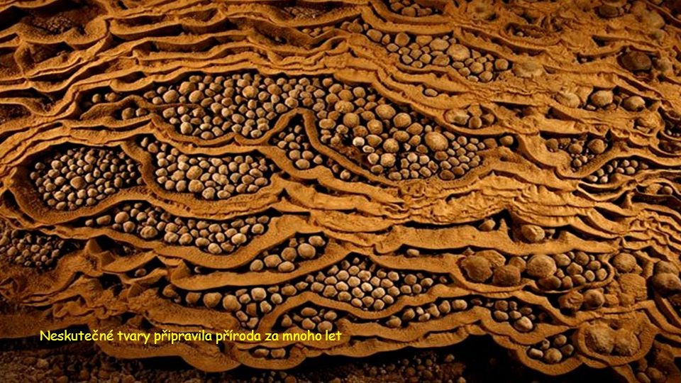 Neskutečné tvary připravila příroda za mnoho let