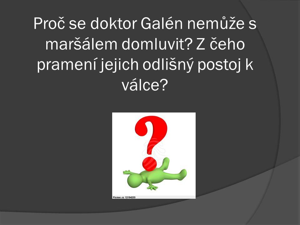 Proč se doktor Galén nemůže s maršálem domluvit
