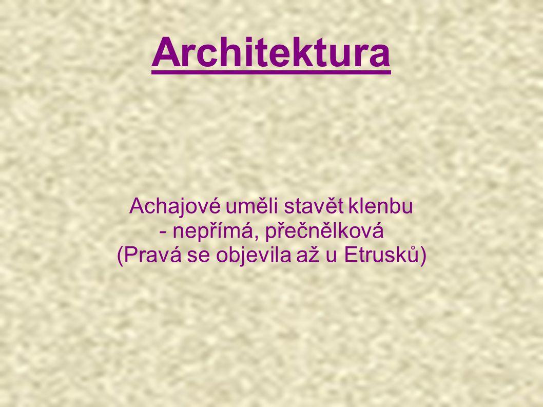 Architektura Achajové uměli stavět klenbu - nepřímá, přečnělková