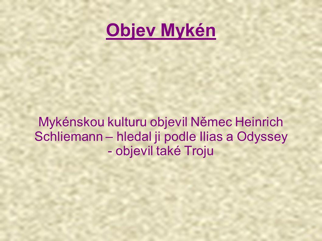 Objev Mykén Mykénskou kulturu objevil Němec Heinrich Schliemann – hledal ji podle Ilias a Odyssey.