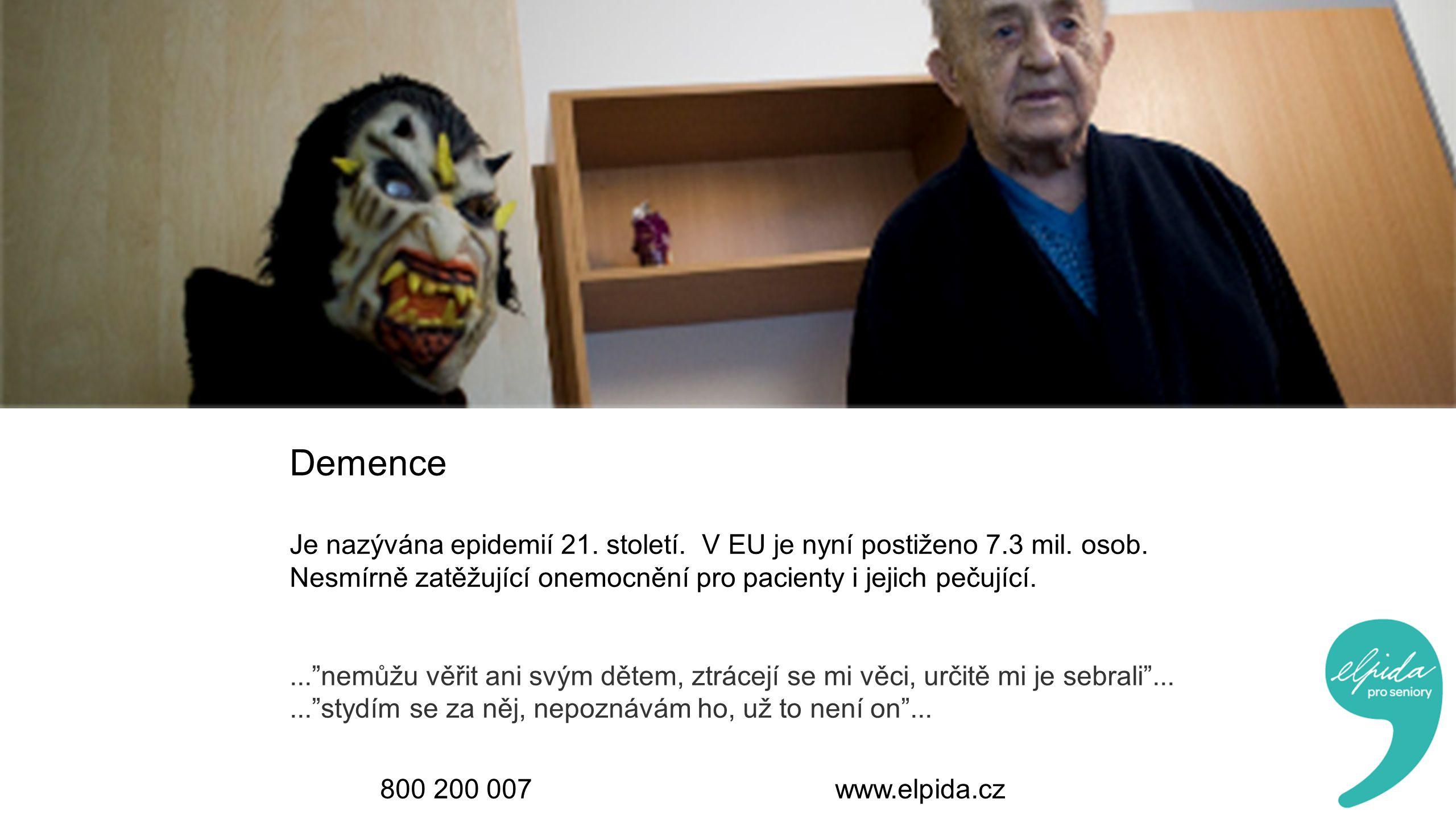 Demence Je nazývána epidemií 21. století. V EU je nyní postiženo 7.3 mil. osob. Nesmírně zatěžující onemocnění pro pacienty i jejich pečující.