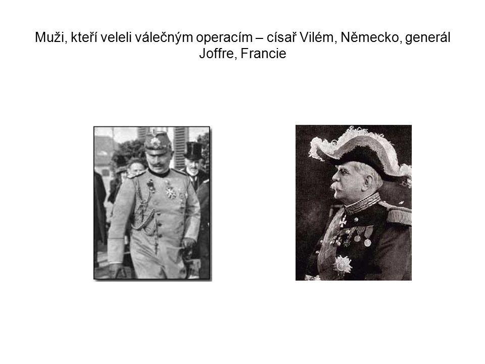 Muži, kteří veleli válečným operacím – císař Vilém, Německo, generál Joffre, Francie