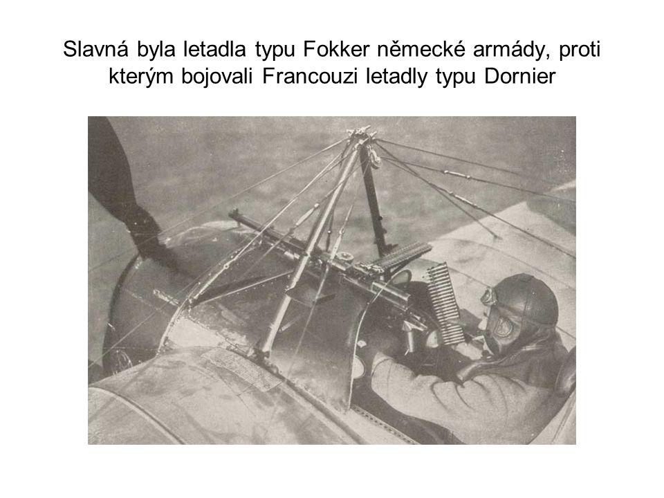 Slavná byla letadla typu Fokker německé armády, proti kterým bojovali Francouzi letadly typu Dornier