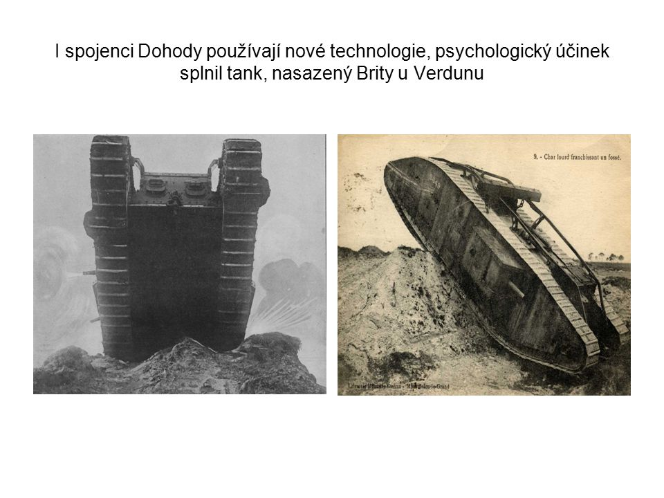 I spojenci Dohody používají nové technologie, psychologický účinek splnil tank, nasazený Brity u Verdunu