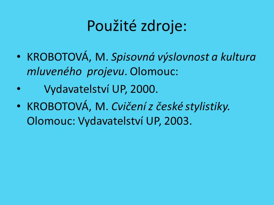 Použité zdroje: KROBOTOVÁ, M. Spisovná výslovnost a kultura mluveného projevu. Olomouc: Vydavatelství UP, 2000.