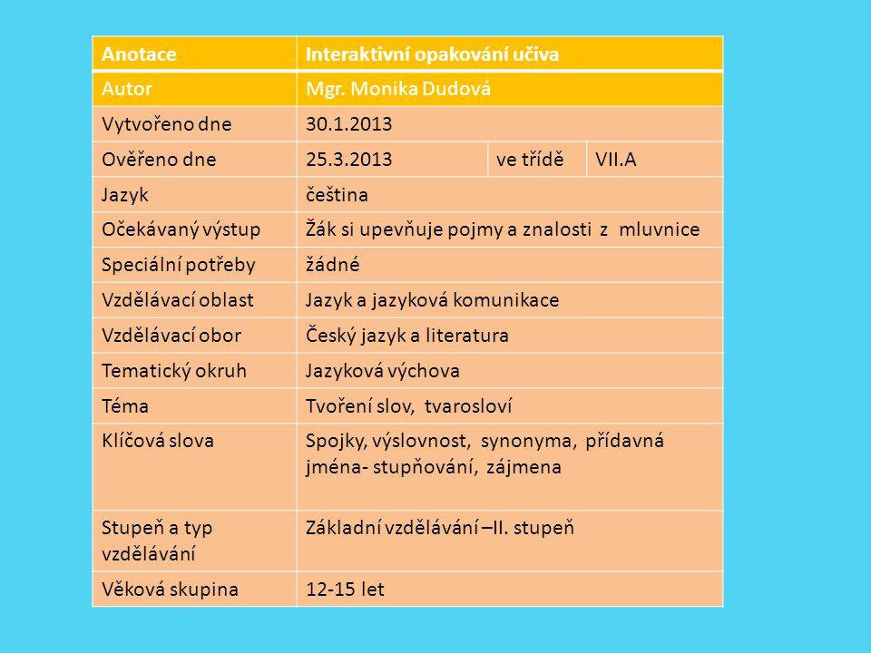 Anotace Interaktivní opakování učiva. Autor. Mgr. Monika Dudová. Vytvořeno dne. 30.1.2013. Ověřeno dne.