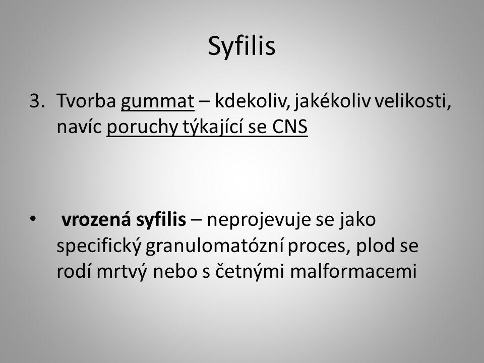 Syfilis Tvorba gummat – kdekoliv, jakékoliv velikosti, navíc poruchy týkající se CNS.