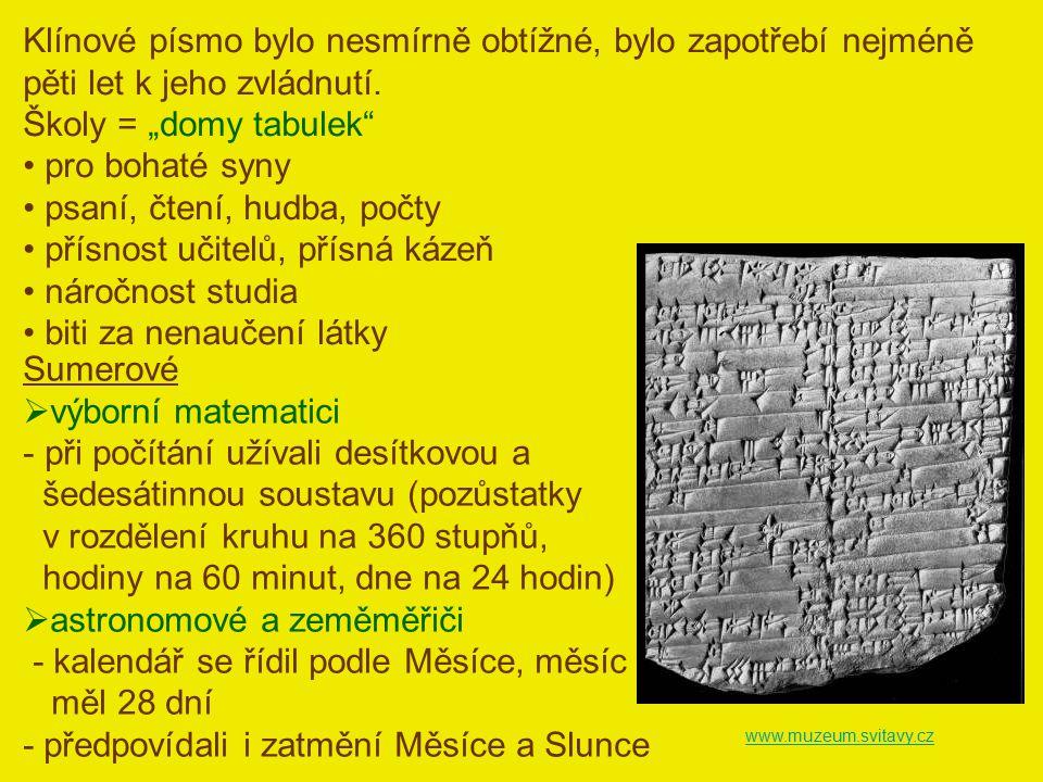 Klínové písmo bylo nesmírně obtížné, bylo zapotřebí nejméně